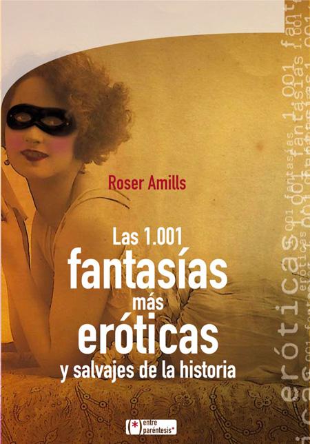 Cover of LAS 1001 FANTASÍAS MÁS ERÓTICAS Y SALVAJES DE LA HISTORIA